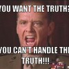 you-cant-handle-the-truth-meme-generator-you-want-the-truth-you-can-t-handle-the-truth-9789dd